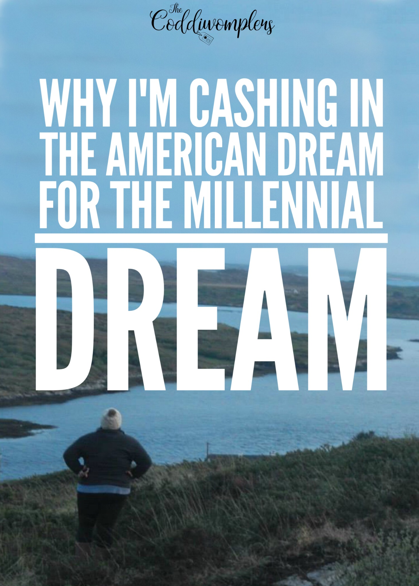Why I'm Cashing in the American Dream for the Millennial Dream