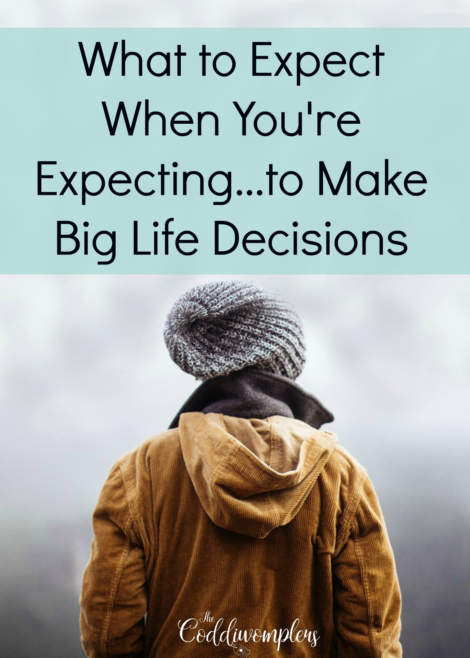 what to expect when you're expecting...in making big life decisions