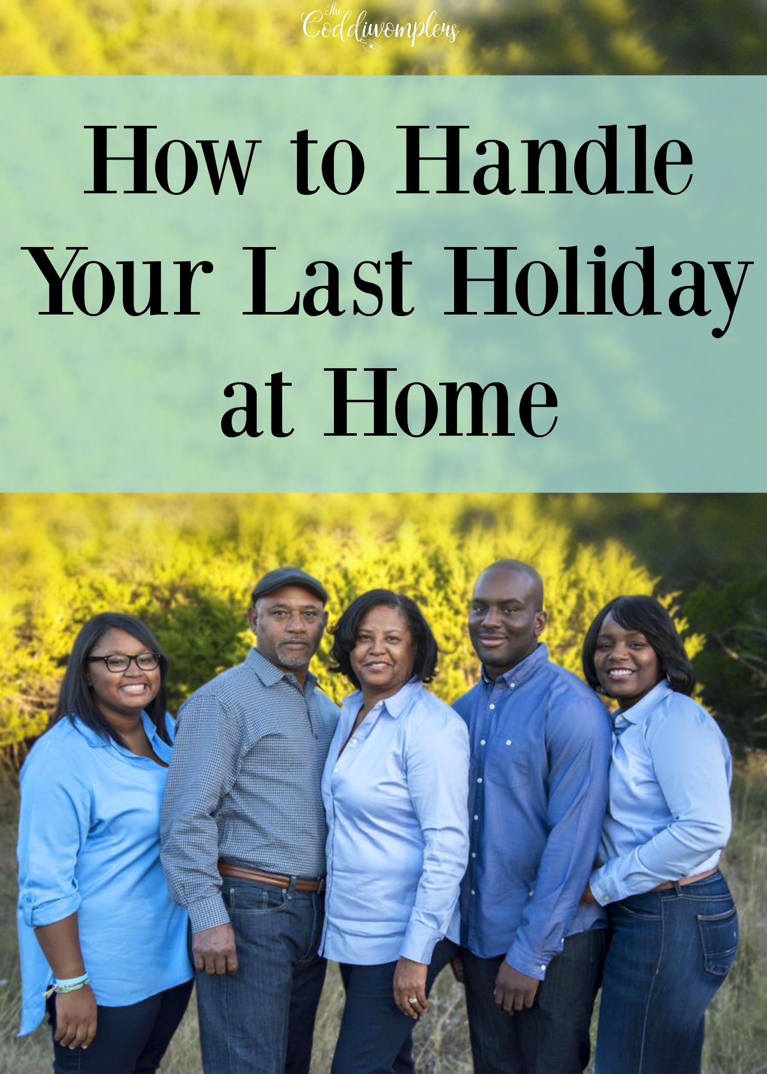 If this was your last holiday at home, what would you do differently? Here are some things to consider on how to handle your last holiday at home.